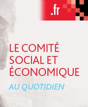 Le comité social et économique au quotidien